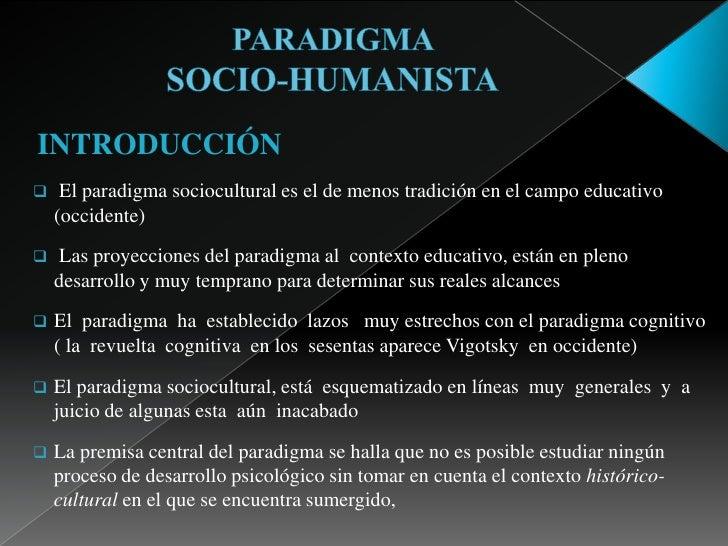 INTRODUCCIÓN    El paradigma sociocultural es el de menos tradición en el campo educativo    (occidente)   Las proyeccio...