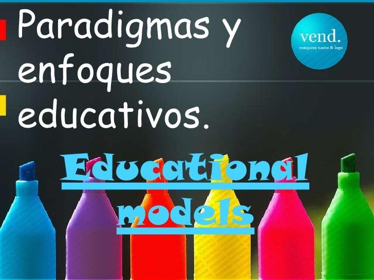 Paradigmas y enfoques educativos. <br />Educational models<br />