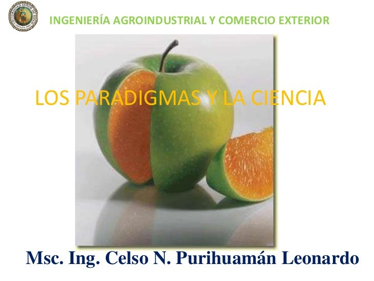 INGENIERÍA AGROINDUSTRIAL Y COMERCIO EXTERIOR<br />LOS PARADIGMAS Y LA CIENCIA<br />Msc.Ing.Celso N. Purihuamán Leonardo<b...