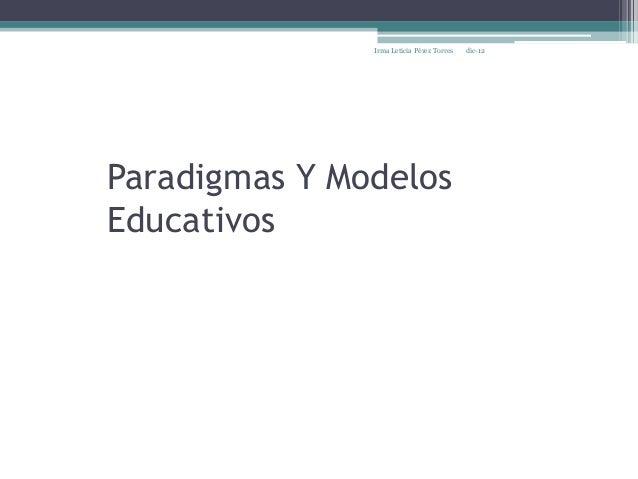Irma Leticia Pérez Torres   dic-12Paradigmas Y ModelosEducativos