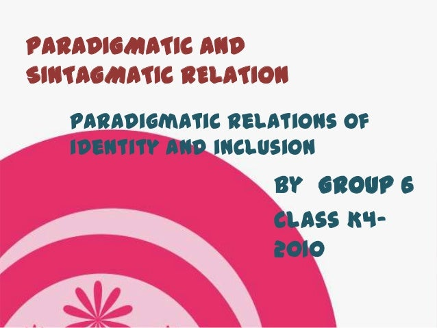 paradigmatic and syntagmatic relations Paradigmatic vs syntagmatic relations 2 1 paradigmatic and syntagmatic relations by drhoshang farooq assistant professor- sulaimani.