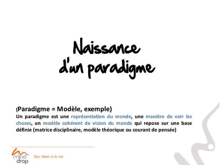 (Paradigme = Modèle, exemple) Un paradigme est une représentation du monde, une manière de voir les choses, un modèle cohé...