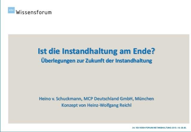 34. VDI/VDEH-FORUM INSTANDHALTUNG 2013: 19.-20.06.Ist die Instandhaltung am Ende?Überlegungen zur Zukunft der Instandhaltu...