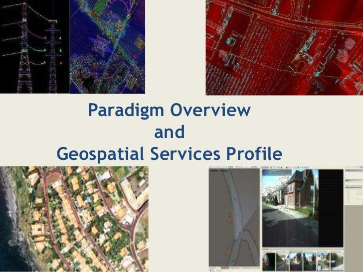 Paradigm Overview           andGeospatial Services Profile