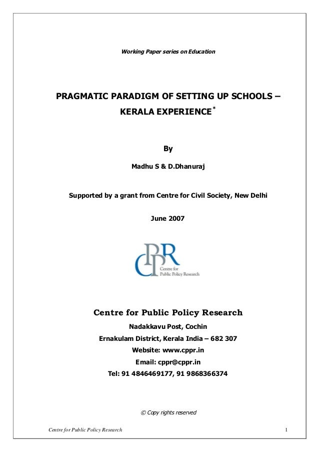 Centre for Public Policy Research 1 Working Paper series on Education PRAGMATIC PARADIGM OF SETTING UP SCHOOLS – KERALA EX...