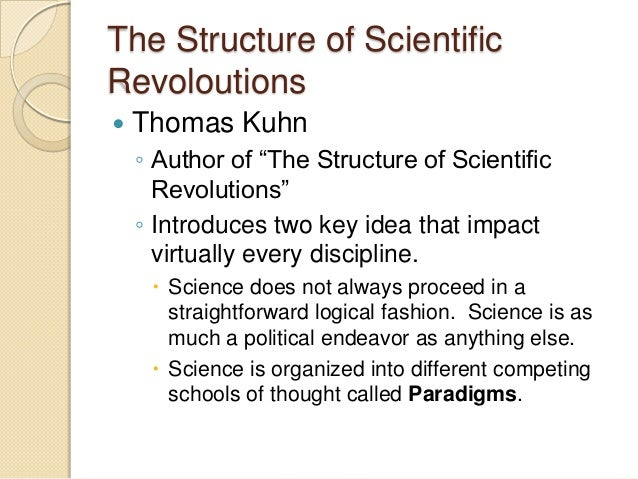 an analysis of a paradigms idea in the structure of scientific revolutions by thomas kuhn Thomas samuel kuhn (1922–1996) is one of the most influential philosophers of science of the twentieth century, perhaps the most influential his 1962 book the structure of scientific revolutions is one of the most cited academic books of all time kuhn's contribution to the philosophy of science .