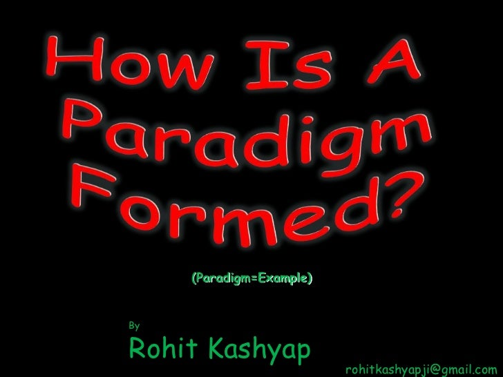 How Is A <br />Paradigm<br />Formed?<br />(Paradigm=Example)<br />By <br />Rohit Kashyap<br />rohitkashyapji@gmail.com<br />