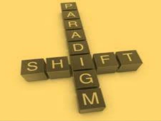 • A paradigm shift is a transformation from one organizing theoretical perspective to another. • Paradigm shift is also ca...