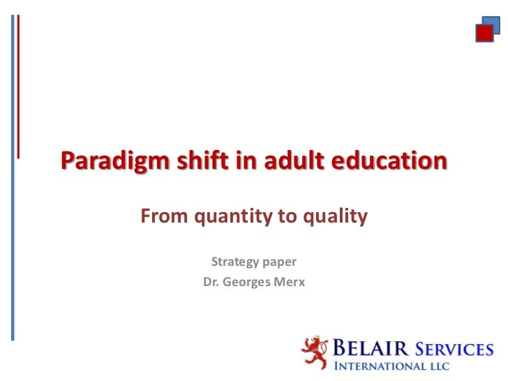 Paradigm shift in adult education      From quantity to quality             Strategy paper            Dr. Georges Merx