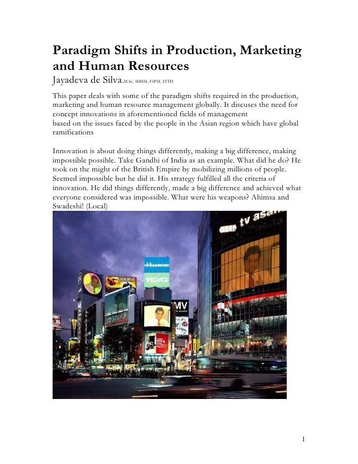 Paradigm Shifts in Production, Marketing and Human Resources Jayadeva de Silva.M.Sc, MBIM, FIPM, FITD This paper deals wit...