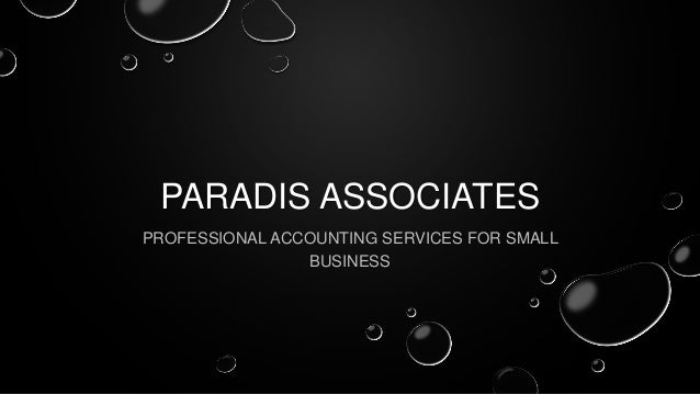 PARADIS ASSOCIATES PROFESSIONAL ACCOUNTING SERVICES FOR SMALL BUSINESS