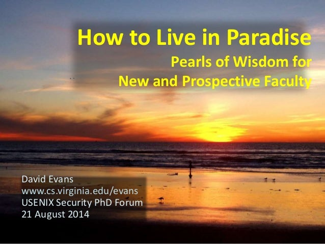 How to Live in Paradise  Pearls of Wisdom for  New and Prospective Faculty  David Evans  www.cs.virginia.edu/evans  USENIX...