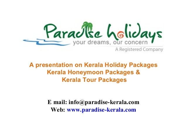 www.paradise-kerala.com +91 9225530481 © Paradise Holidays Cochin A presentation on Kerala Holiday Packages Kerala Honeymo...