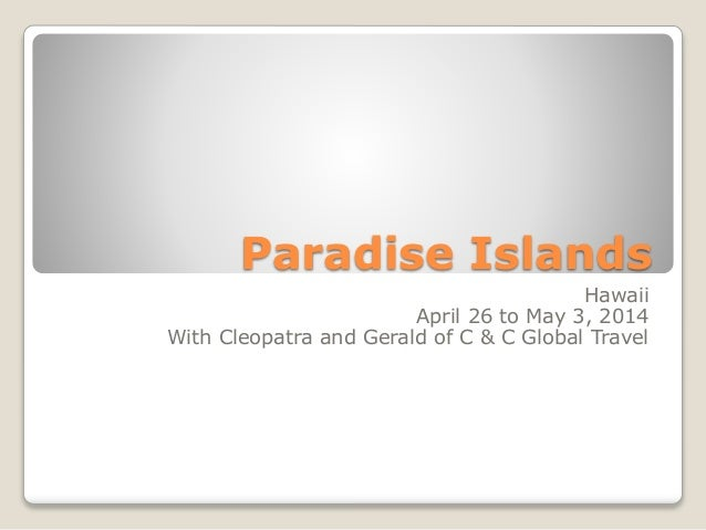 Paradise Islands Hawaii April 26 to May 3, 2014 With Cleopatra and Gerald of C & C Global Travel