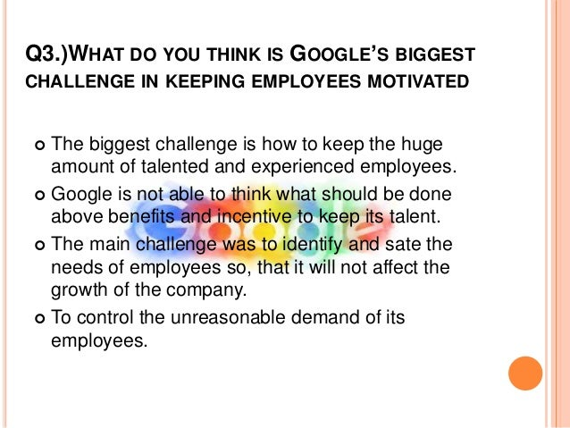 googles biggest challenge in keeping employees motivated