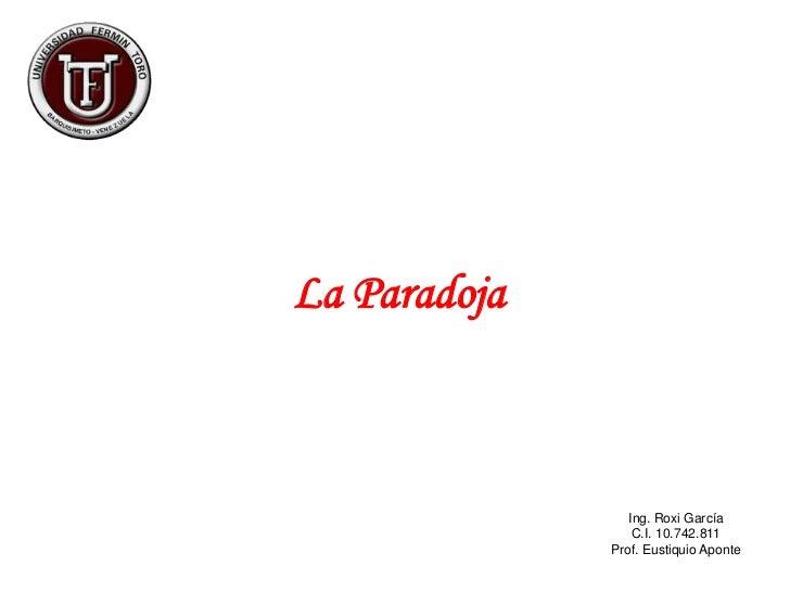La Paradoja                 Ing. Roxi García                  C.I. 10.742.811              Prof. Eustiquio Aponte