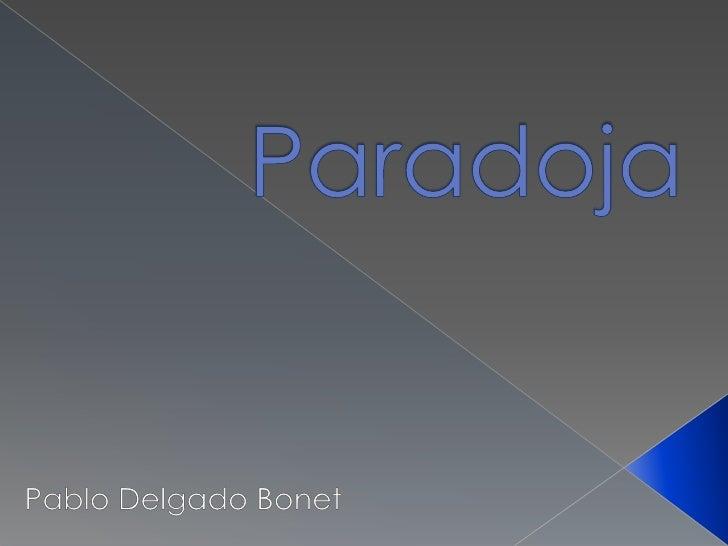 La paradoja es una figura literaria que consiste en emplearuna serie de palabras o frase que envuelvan contradicción