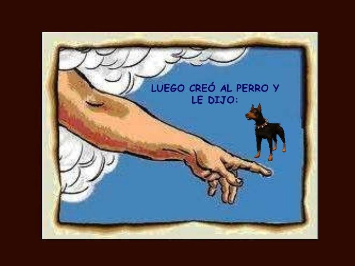 LUEGO CREÓ AL PERRO Y LE DIJO:
