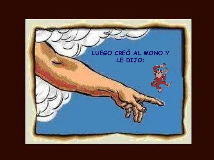 LUEGO CREÓ AL MONO Y LE DIJO: