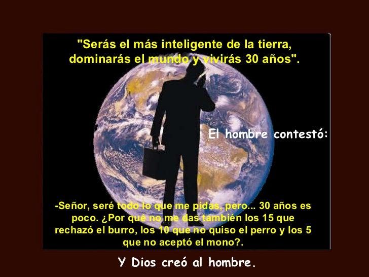 """""""Serás el más inteligente de la tierra, dominarás el mundo y vivirás 30 años"""". El hombre contestó: -Señor, seré ..."""