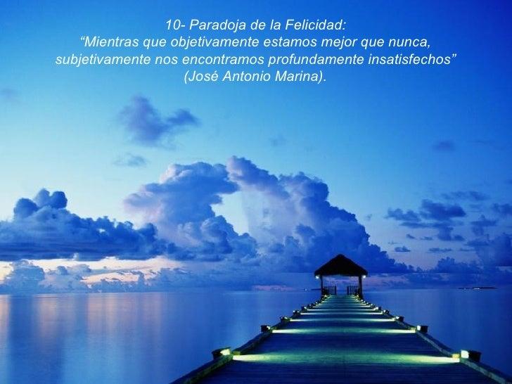 """10- Paradoja de la Felicidad: """" Mientras que objetivamente estamos mejor que nunca, subjetivamente nos encontramos profund..."""