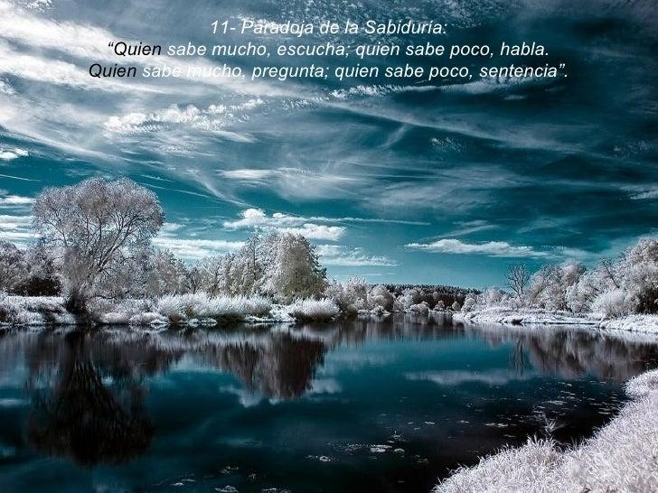 """11- Paradoja de la Sabiduría: """" Quien  sabe mucho, escucha; quien sabe poco, habla. Quien  sabe mucho, pregunta; quien sab..."""