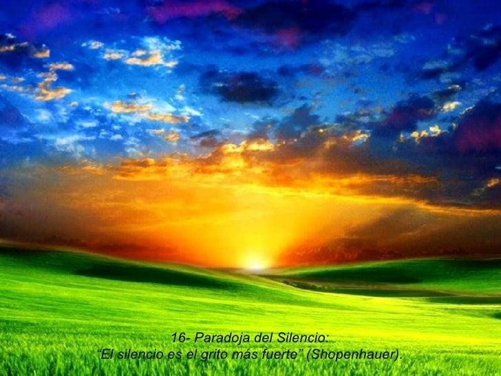 """16- Paradoja del Silencio: """" El silencio es el grito más fuerte"""" (Shopenhauer)."""