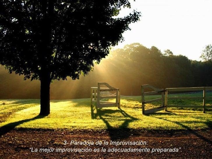 """3- Paradoja de la Improvisación: """" La mejor improvisación es la adecuadamente preparada""""."""