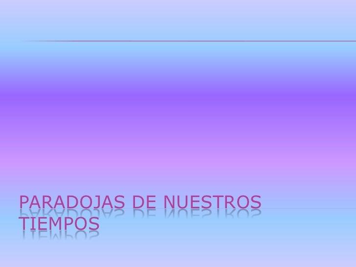 PARADOJAS DE NUESTROSTIEMPOS
