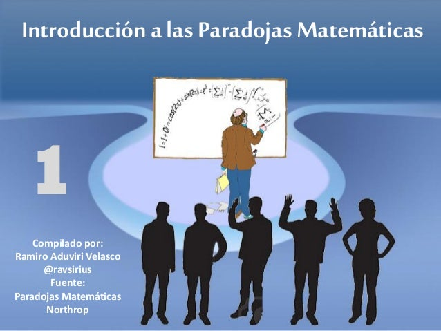 Introducción a las Paradojas Matemáticas Compilado por: Ramiro Aduviri Velasco @ravsirius Fuente: Paradojas Matemáticas No...