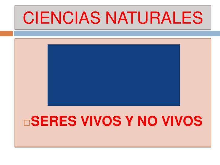 CIENCIAS NATURALES<br />SERES VIVOS Y NO VIVOS<br />
