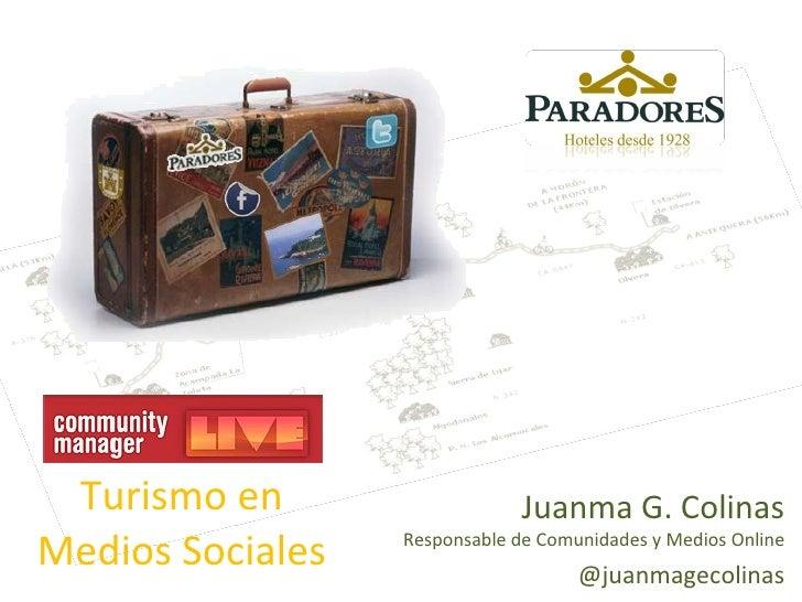 Turismo en Medios Sociales Juanma G. Colinas Responsable de Comunidades y Medios Online @juanmagecolinas