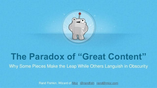 """Rand Fishkin, Wizard of Moz   @randfish   rand@moz.com The Paradox of """"Great Content"""" Why Some Pieces Make the Leap While ..."""