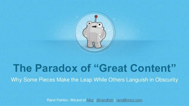 "Rand Fishkin, Wizard of Moz | @randfish | rand@moz.com The Paradox of ""Great Content"" Why Some Pieces Make the Leap While ..."