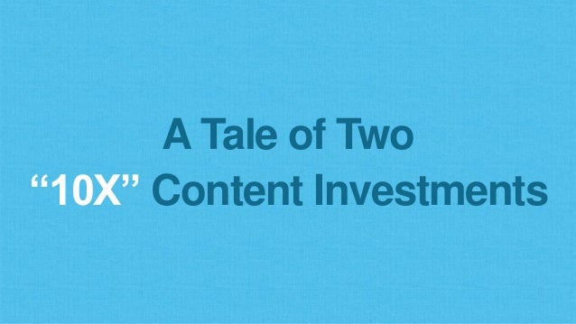 "A Tale of Two ""10X"" Content Investments"
