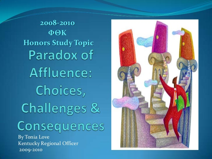 2008-2010<br />ΦΘΚ<br /> Honors Study Topic<br />Paradox of Affluence: Choices, Challenges & Consequences<br />By Tonia Lo...