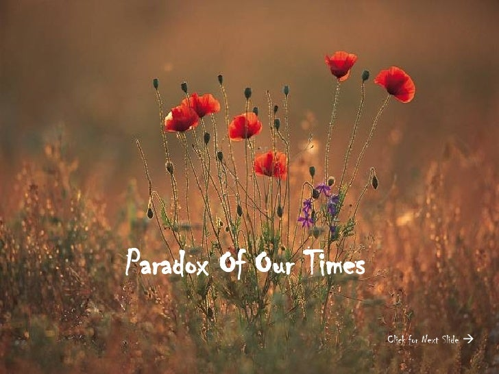 Paradox Of Our Times Click for Next Slide  