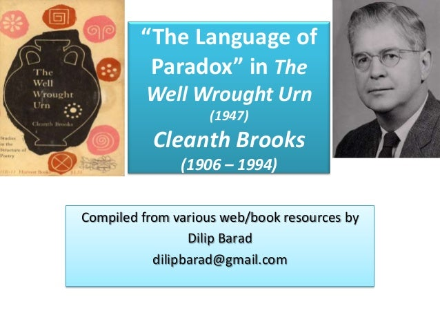 """The Language of Paradox"" in The Well Wrought Urn (1947)  Cleanth Brooks (1906 – 1994) Compiled from various web/book reso..."