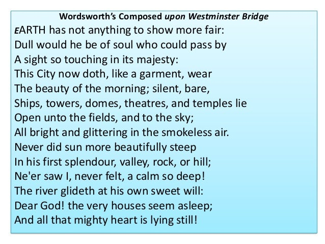 "analysis of lines composed upon westminster bridge by william wordsworth Catherine dillon's key passage analysis on ""composed upon westminster bridge"" by william wordsworth composed upon westminster bridge lines, the."