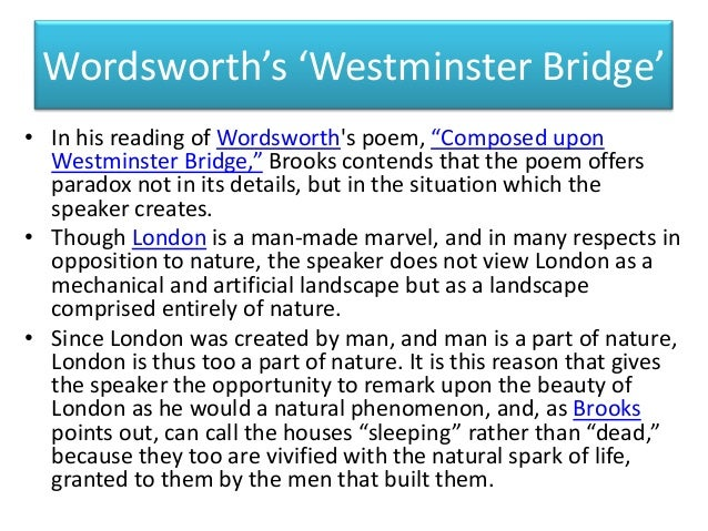 "an analysis of william wordsworth poem composed upon westminster bridge september 3 1802 In ""composed upon westminster bridge, september 3, 1802"", william wordsworth uses personification or making inanimate objects act like they have human features wordsworth uses personification to give the beauty of london more meaning."