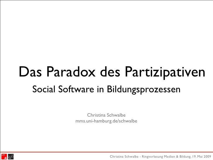 Das Paradox des Partizipativen   Social Software in Bildungsprozessen                  Christina Schwalbe             mms....