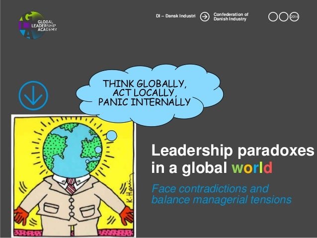 2014 Confederation of Danish Industry DI – Dansk Industri Leadership paradoxes in a global world Face contradictions and b...