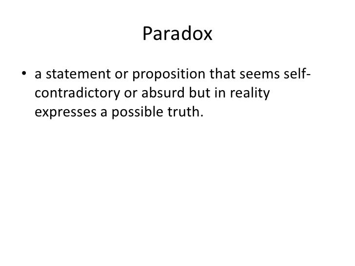 Paradox a statement or proposition that seems self-contradictory or absurd but in reality expresses a possible truth.