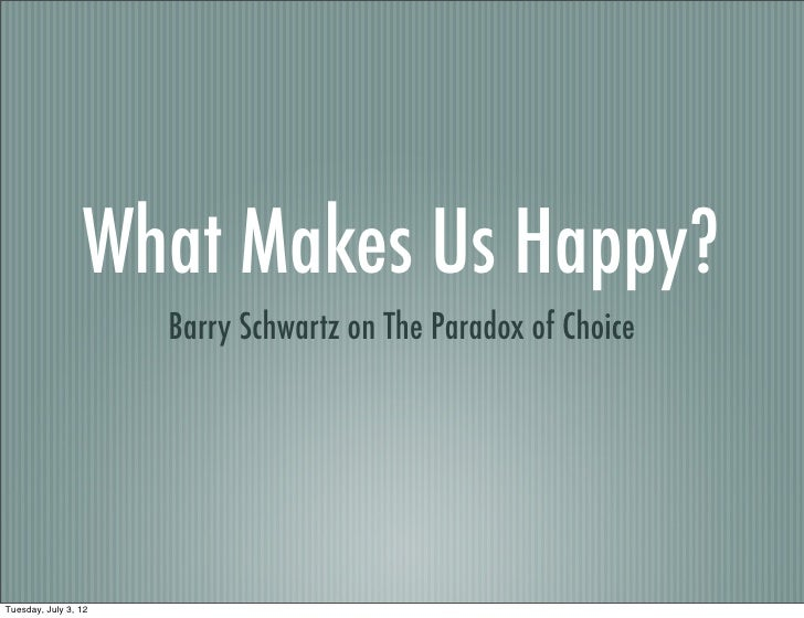 What Makes Us Happy?                      Barry Schwartz on The Paradox of ChoiceTuesday, July 3, 12