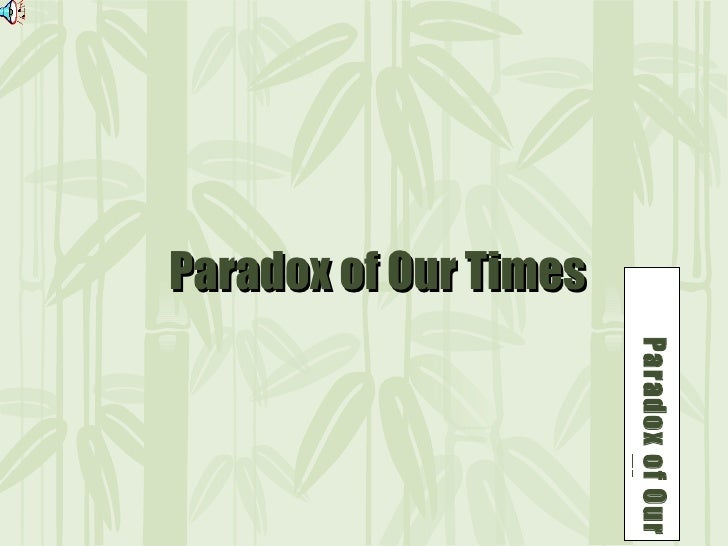 Paradox of Our Times Paradox of Our Times