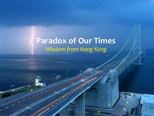 Paradox of Our Times Wisdom from Hong Kong