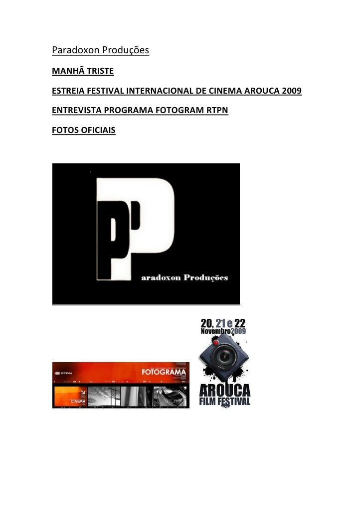 Paradoxon Produções MANHÃ TRISTE  ESTREIA FESTIVAL INTERNACIONAL DE CINEMA AROUCA 2009  ENTREVISTA PROGRAMA FOTOGRAM RTPN ...