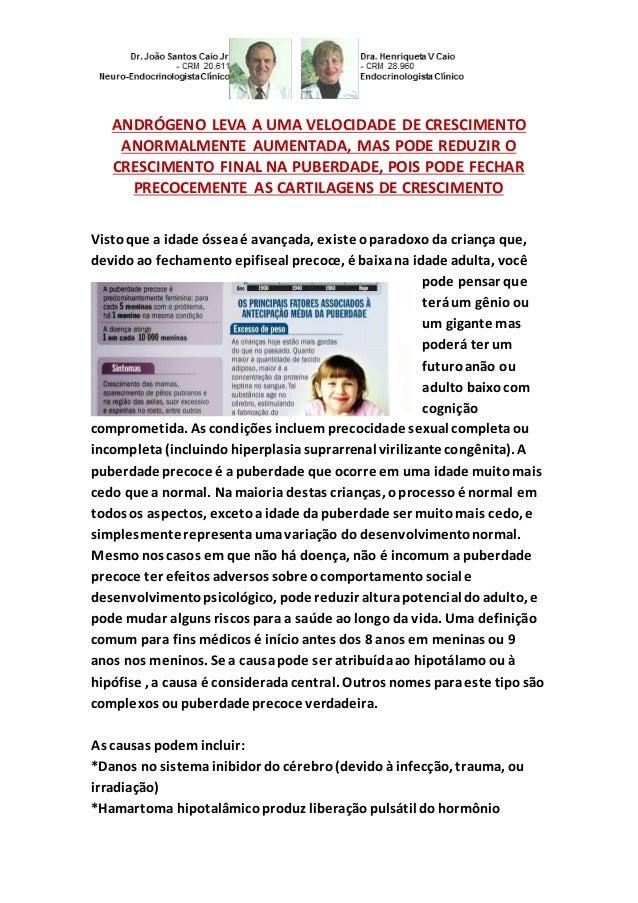 ANDRÓGENO LEVA A UMA VELOCIDADE DE CRESCIMENTO  ANORMALMENTE AUMENTADA, MAS PODE REDUZIR O  CRESCIMENTO FINAL NA PUBERDADE...