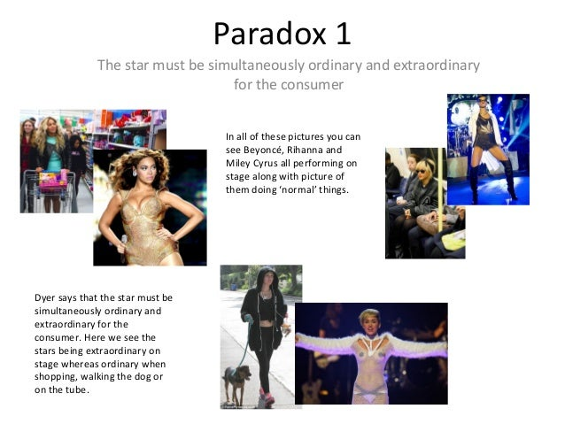 Paradox 1 The star must be simultaneously ordinary and extraordinary for the consumer In all of these pictures you can see...