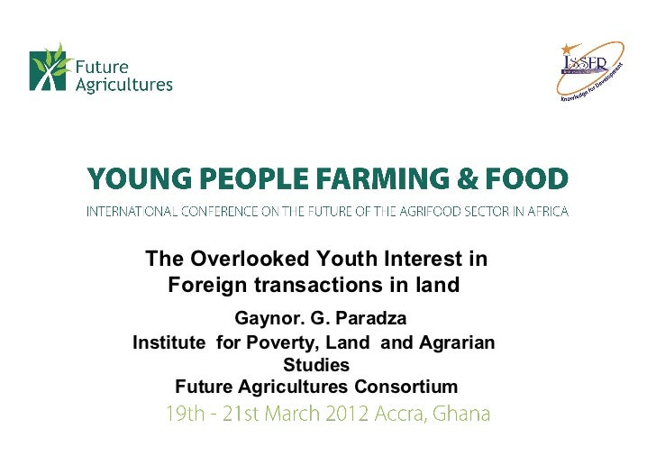 The Overlooked Youth Interest in   Foreign transactions in land            Gaynor. G. ParadzaInstitute for Poverty, Land a...